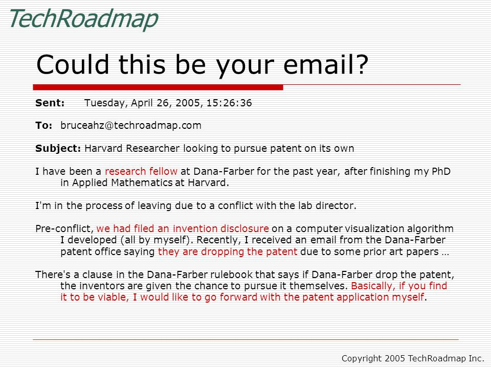 TechRoadmap Copyright 2005 TechRoadmap Inc. Could this be your email? Sent:Tuesday, April 26, 2005, 15:26:36 To:bruceahz@techroadmap.com Subject:Harva