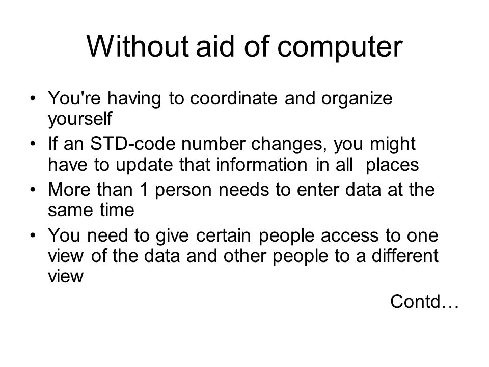Without aid of computer You're having to coordinate and organize yourself If an STD-code number changes, you might have to update that information in