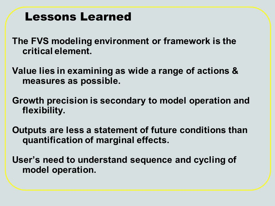 Lessons Learned The FVS modeling environment or framework is the critical element.