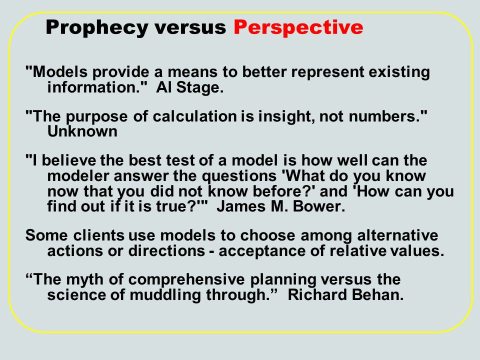 Prophecy versus Perspective Models provide a means to better represent existing information. Al Stage.