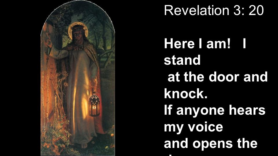 Revelation 3: 20 Here I am. I stand at the door and knock.