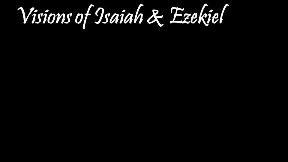 Visions of Isaiah & Ezekiel