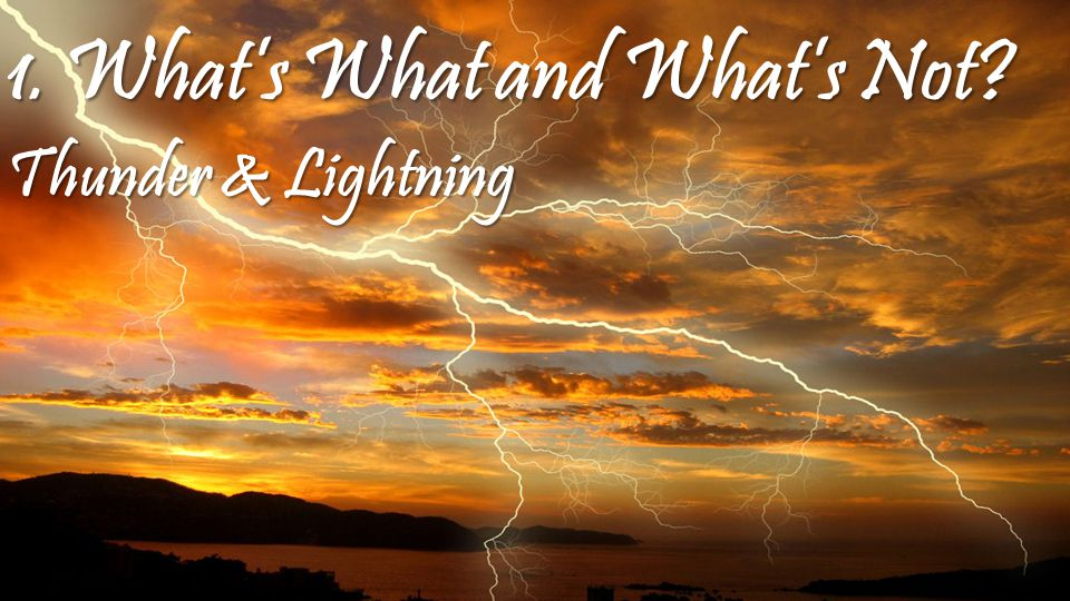 1. What's What and What's Not Thunder & Lightning