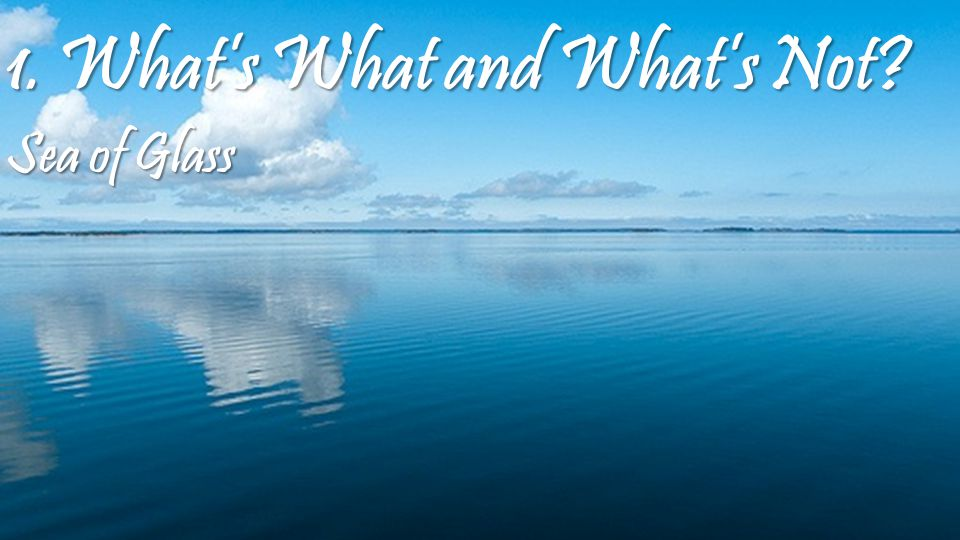 1. What's What and What's Not Sea of Glass