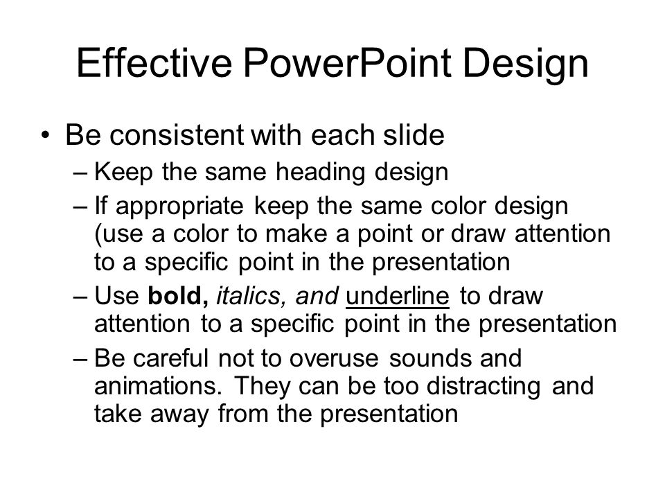 Effective PowerPoint Design Background colors and font –Use contrasting colors Yellow on a blue background works really well.
