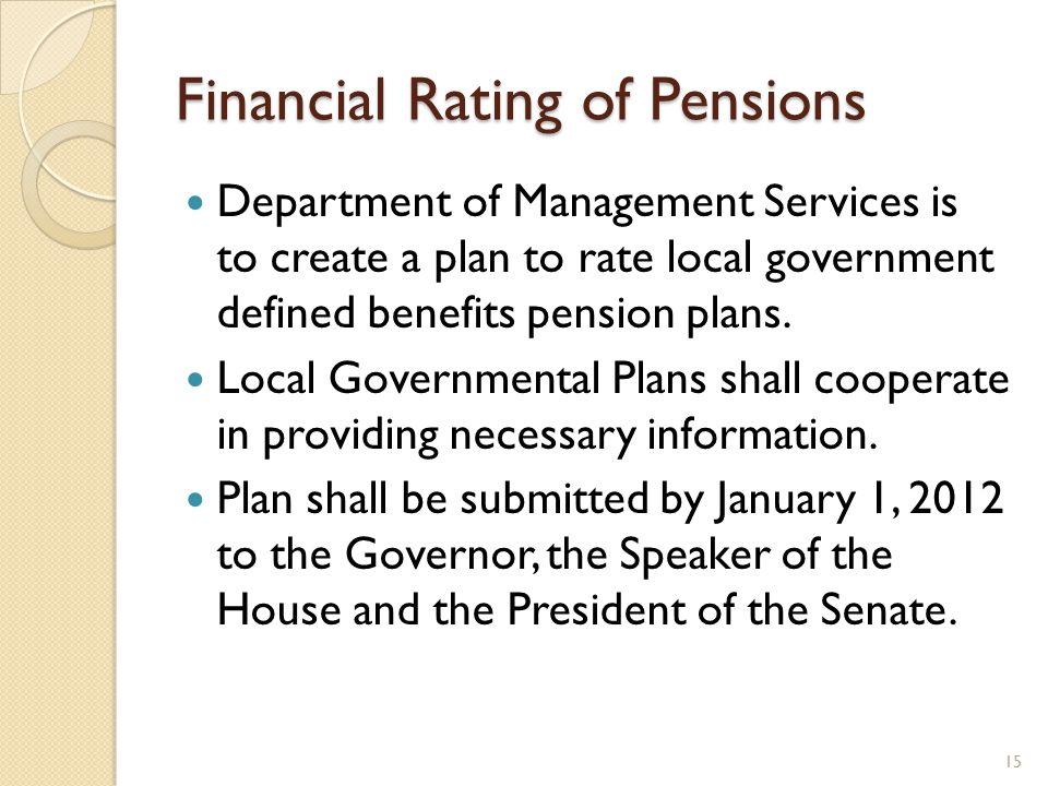 Financial Rating of Pensions Department of Management Services is to create a plan to rate local government defined benefits pension plans.