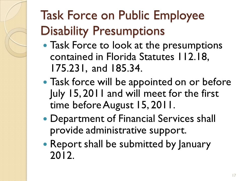 Task Force on Public Employee Disability Presumptions Task Force to look at the presumptions contained in Florida Statutes 112.18, 175.231, and 185.34.