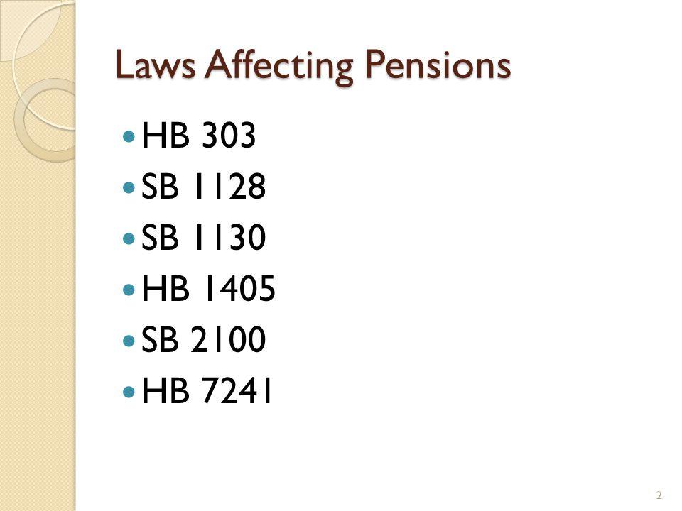 Laws Affecting Pensions HB 303 SB 1128 SB 1130 HB 1405 SB 2100 HB 7241 2