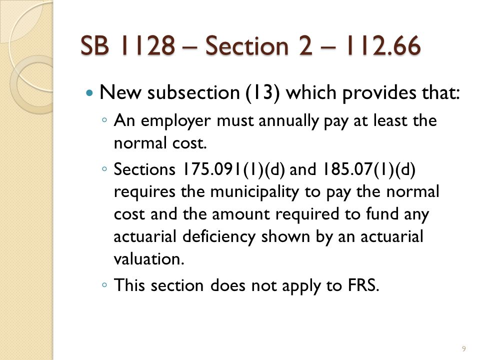 SB 1128 – Section 2 – 112.66 New subsection (13) which provides that: ◦ An employer must annually pay at least the normal cost.