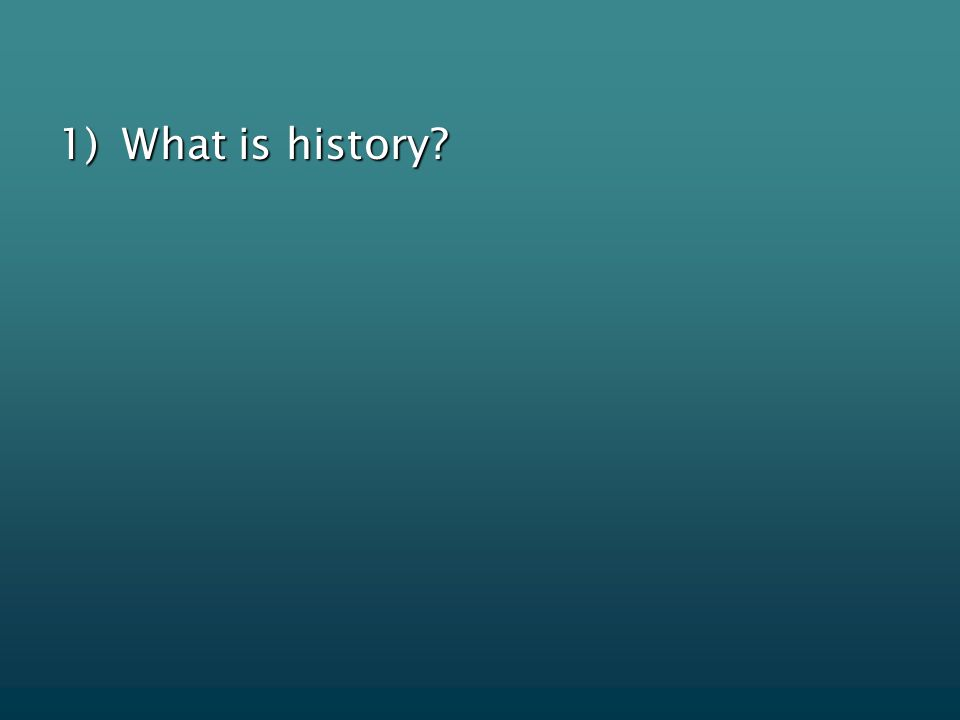 1)What is history?