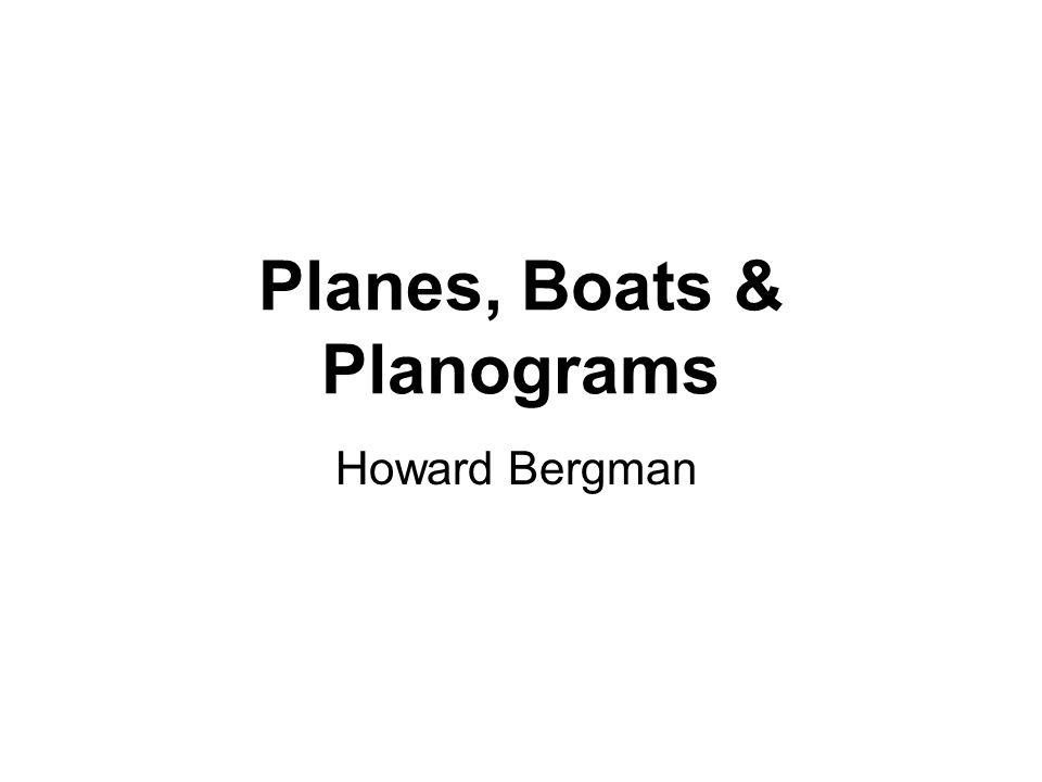 Planes, Boats & Planograms Howard Bergman