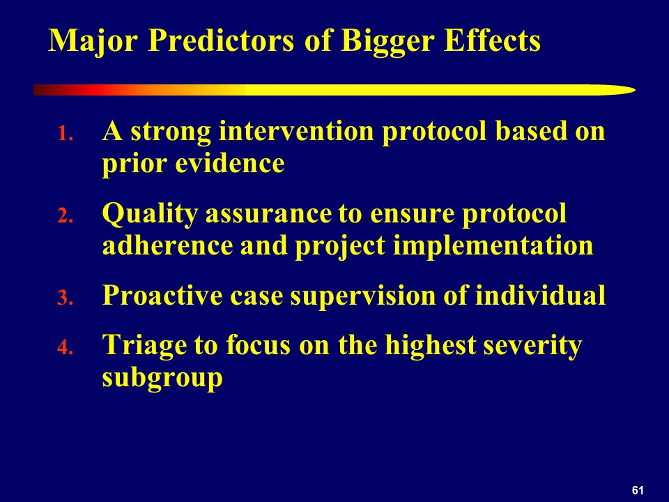 61 Major Predictors of Bigger Effects 1. A strong intervention protocol based on prior evidence 2.