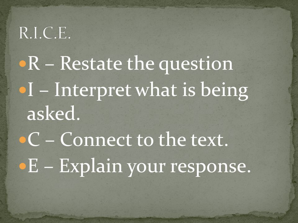 R – Restate the question I – Interpret what is being asked.