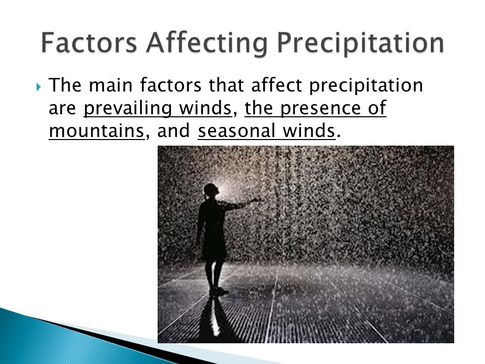  The main factors that affect precipitation are prevailing winds, the presence of mountains, and seasonal winds.
