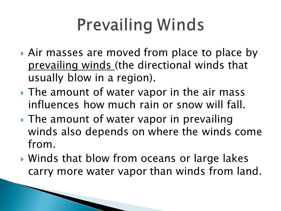  Air masses are moved from place to place by prevailing winds (the directional winds that usually blow in a region).  The amount of water vapor in t