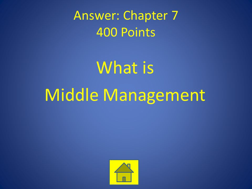 Answer: Chapter 7 400 Points What is Middle Management