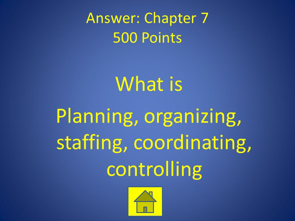 Answer: Chapter 7 500 Points What is Planning, organizing, staffing, coordinating, controlling