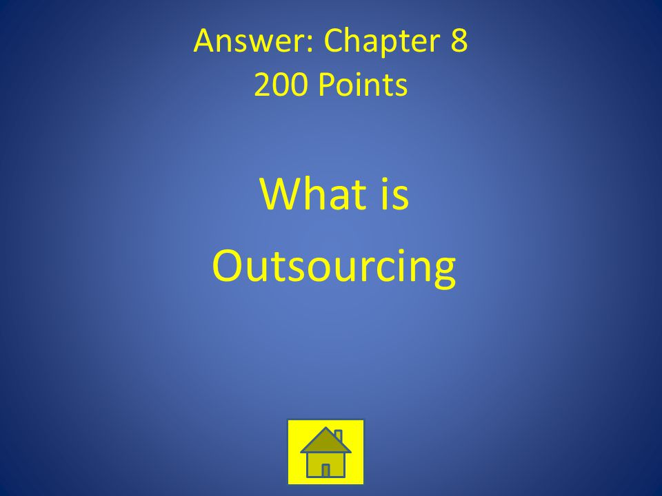 Answer: Chapter 8 200 Points What is Outsourcing