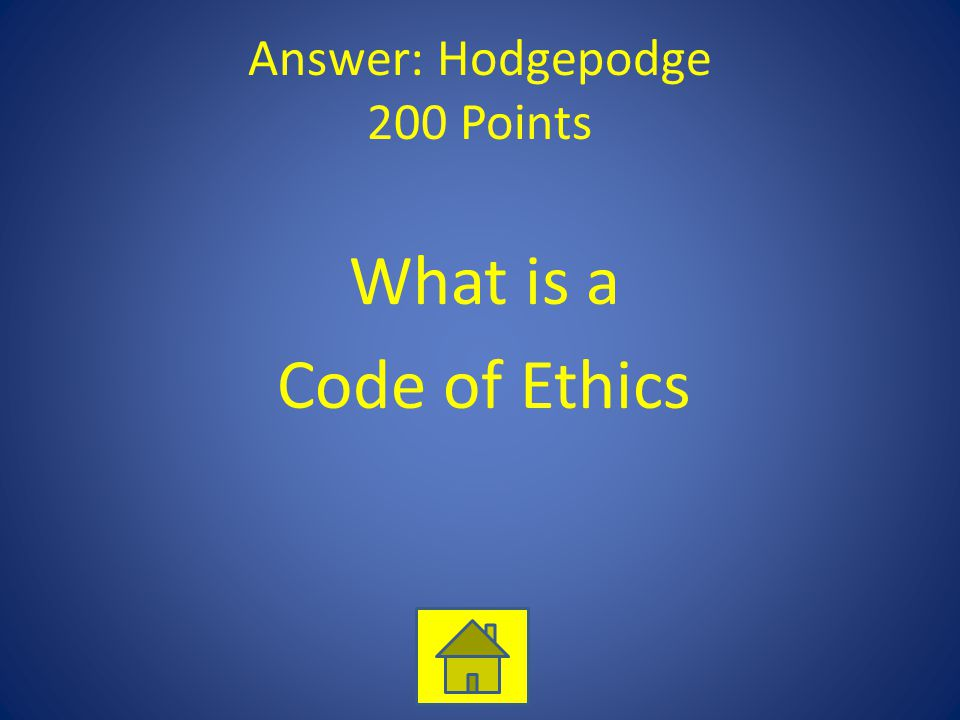 Answer: Hodgepodge 200 Points What is a Code of Ethics
