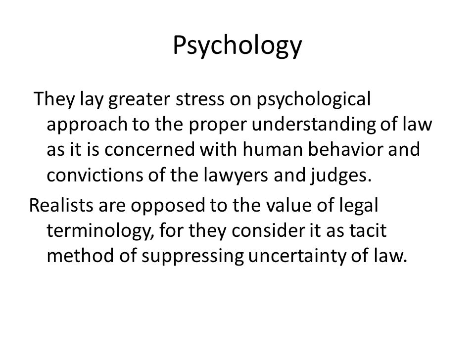 Psychology They lay greater stress on psychological approach to the proper understanding of law as it is concerned with human behavior and convictions