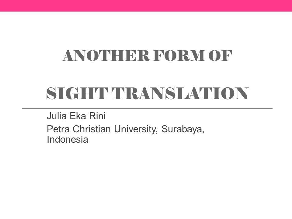 ANOTHER FORM OF SIGHT TRANSLATION Julia Eka Rini Petra Christian University, Surabaya, Indonesia