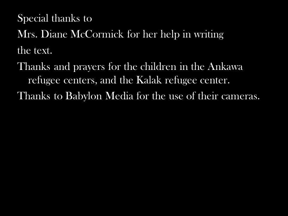 Special thanks to Mrs. Diane McCormick for her help in writing the text. Thanks and prayers for the children in the Ankawa refugee centers, and the Ka