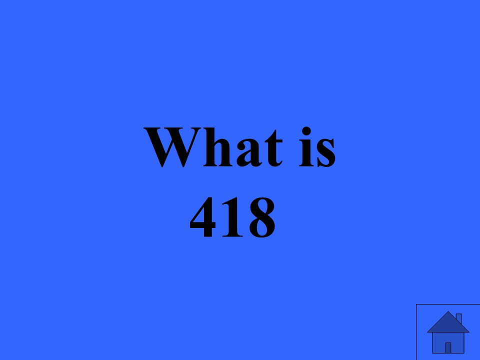 What is 418