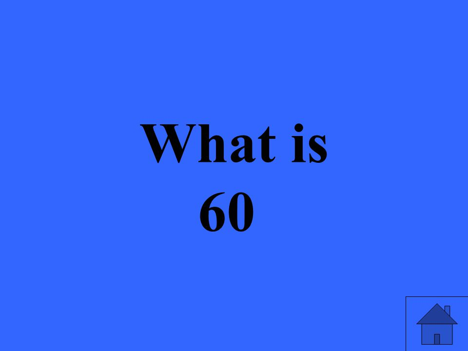 What is 60