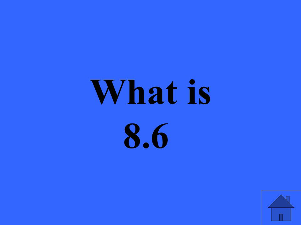 What is 8.6