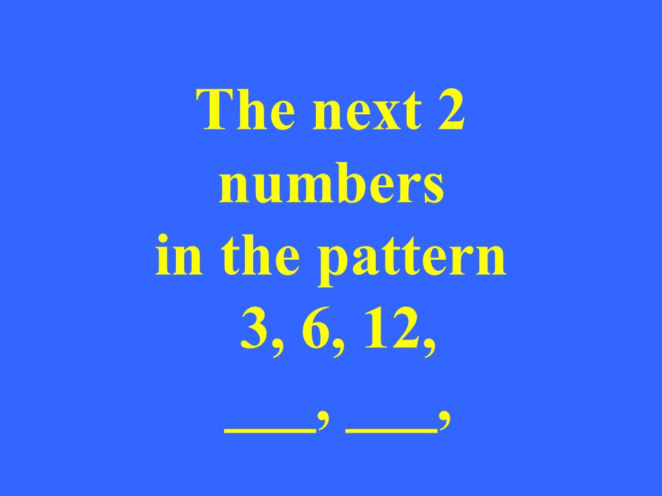 The next 2 numbers in the pattern 3, 6, 12, ___, ___,