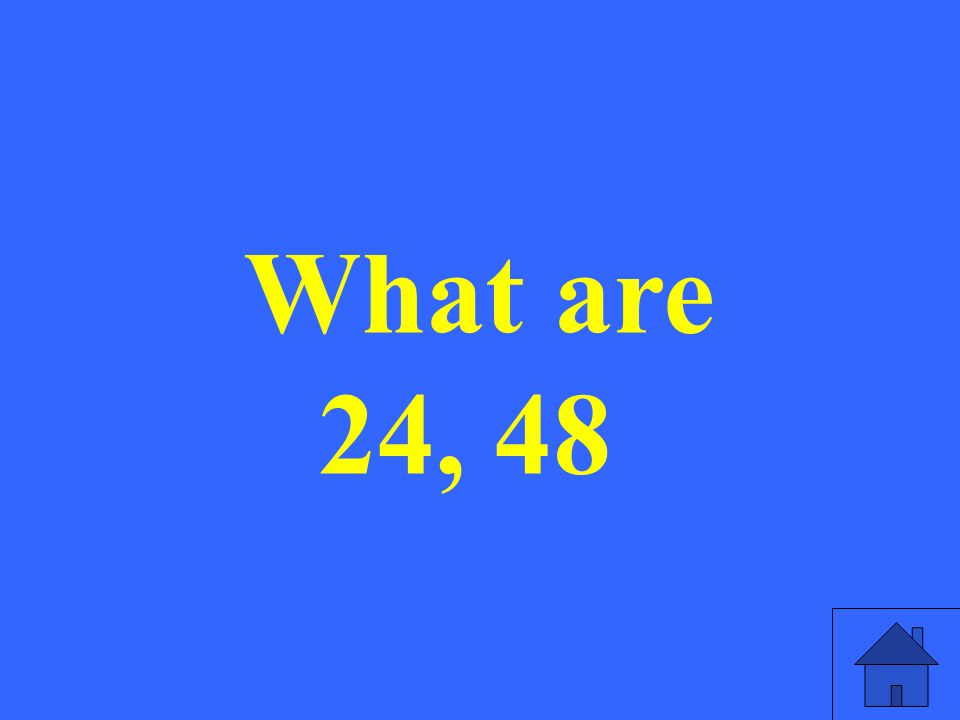 What are 24, 48