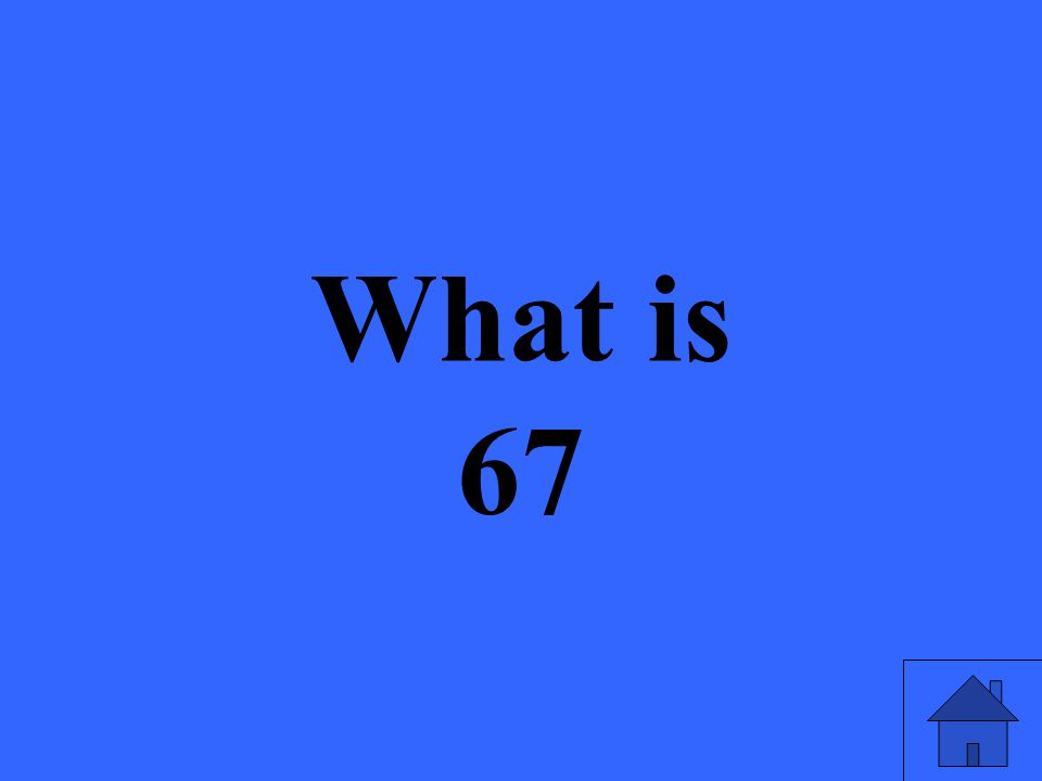 What is 67