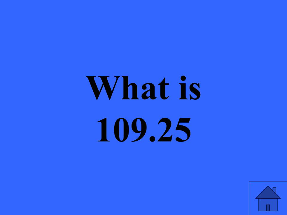 What is 109.25