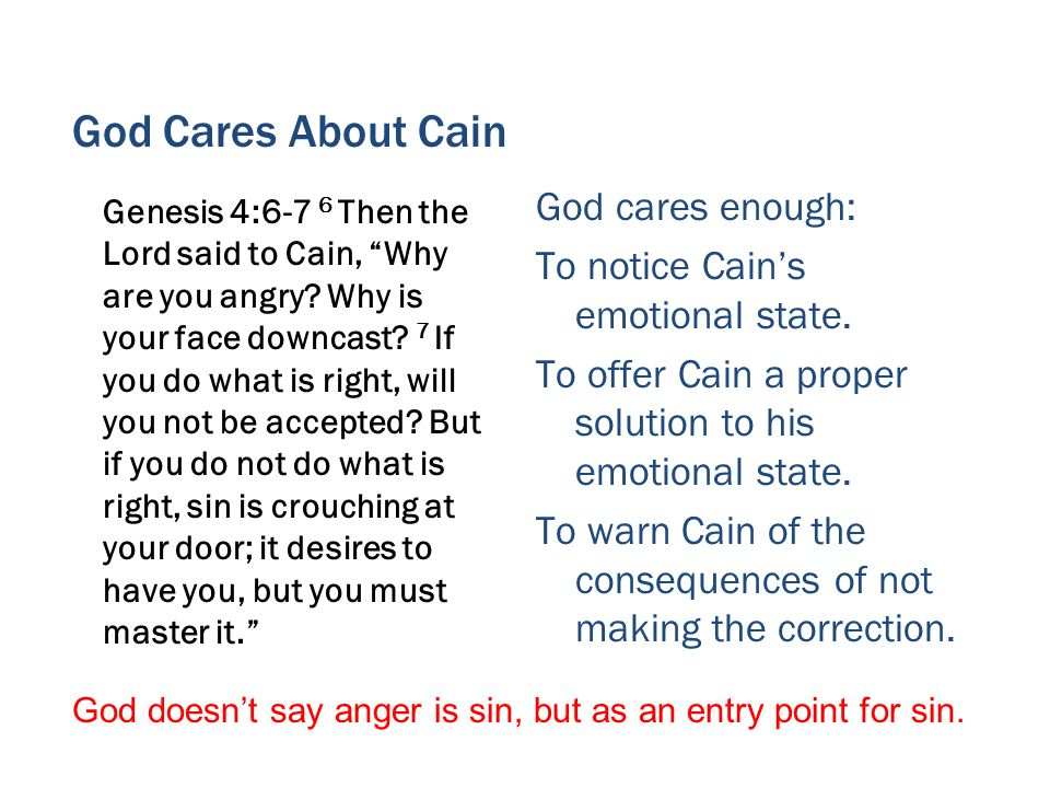 God Cares About Cain Genesis 4:6-7 6 Then the Lord said to Cain, Why are you angry.