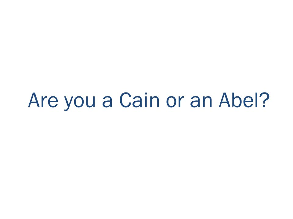 Are you a Cain or an Abel?