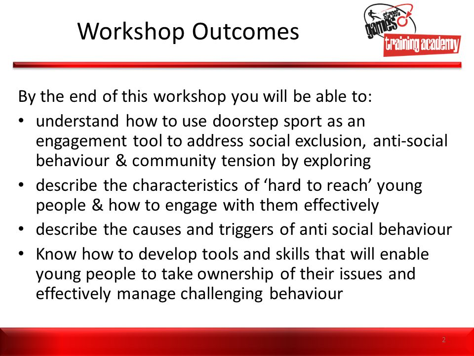 Workshop Outcomes By the end of this workshop you will be able to: understand how to use doorstep sport as an engagement tool to address social exclus
