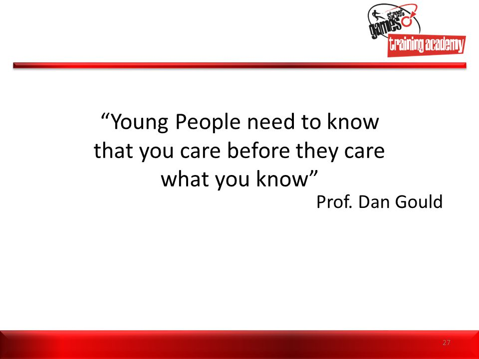 """Young People need to know that you care before they care what you know"" Prof. Dan Gould 27"