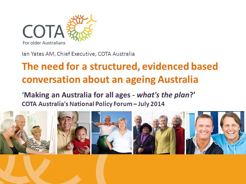 COTA Australia Peak older persons organisation in Australia -started as Council on the Ageing over 60 years ago.