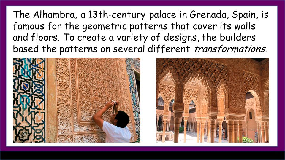 The Alhambra, a 13th-century palace in Grenada, Spain, is famous for the geometric patterns that cover its walls and floors.