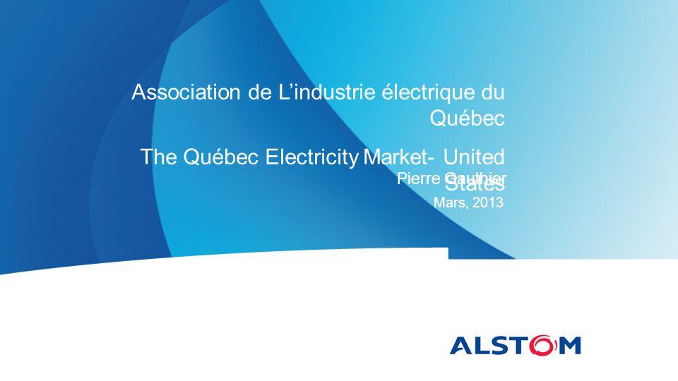 Pierre Gauthier Mars, 2013 Association de L'industrie électrique du Québec The Québec Electricity Market- United States