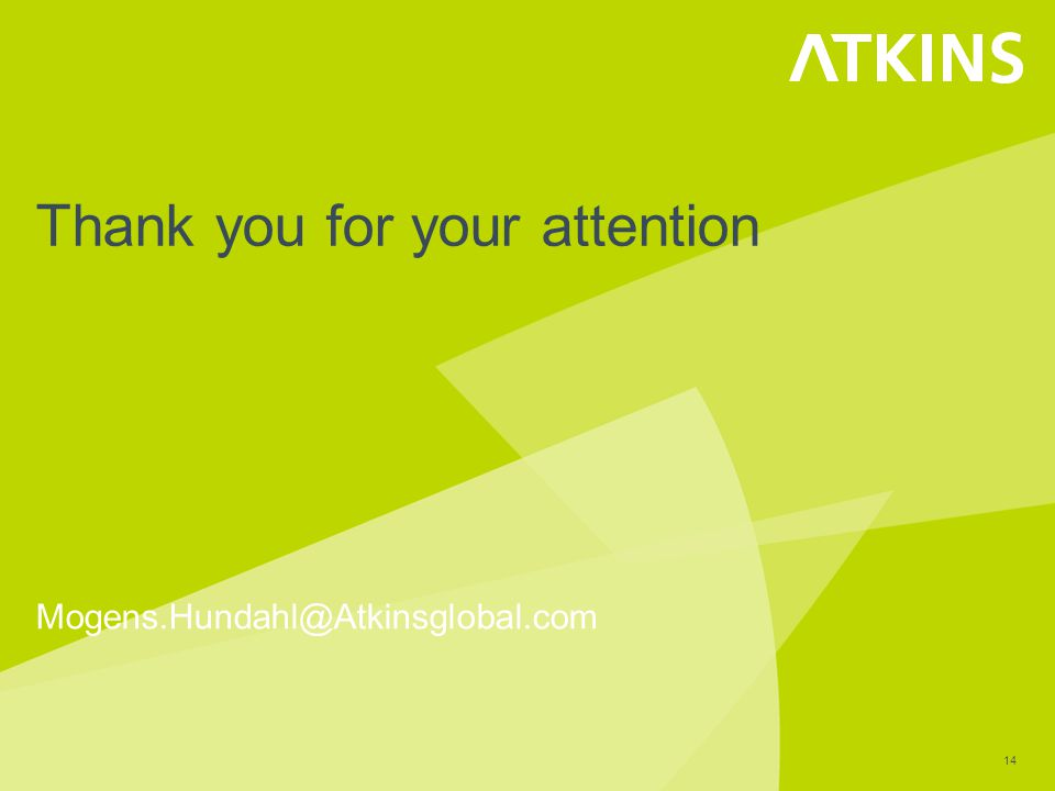 Thank you for your attention Mogens.Hundahl@Atkinsglobal.com 14