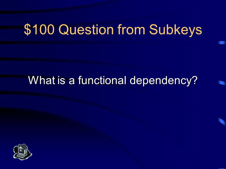 $100 Answer from Subkeys This is the formal definition of the super key property; if I know the value of set