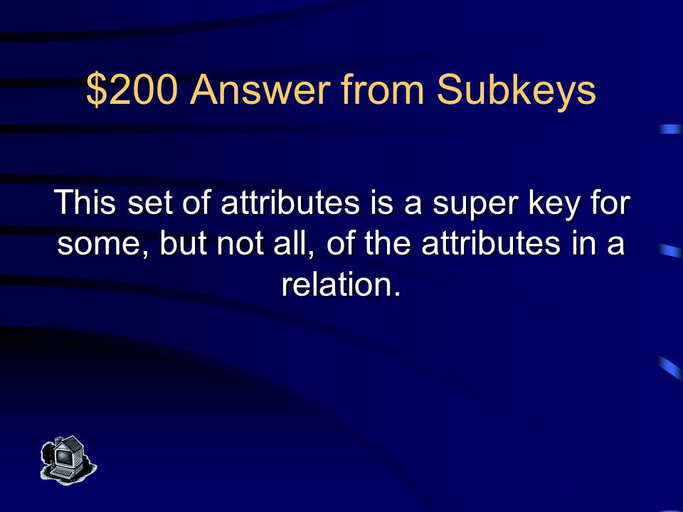 $100 Question from Subkeys What is a functional dependency