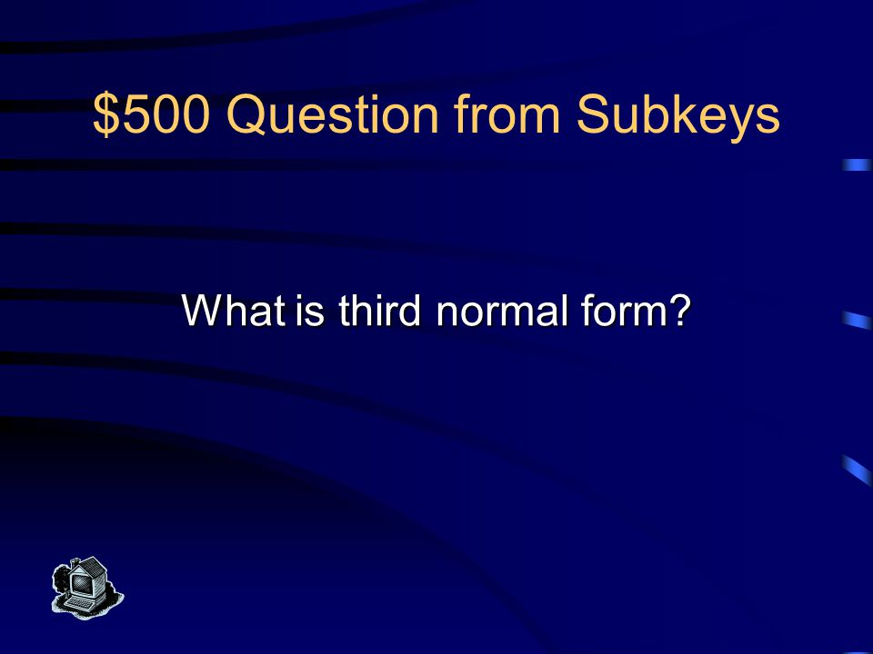 $500 Answer from Subkeys A database with no subkey in any relation (with rare exceptions) is said to be in this form.