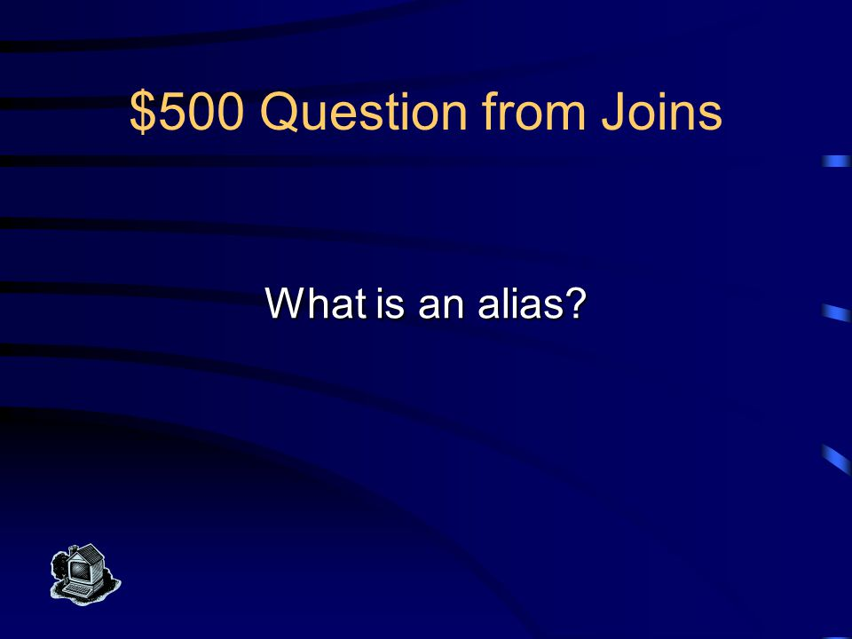 $500 Answer from Joins An alternate, short name for a table in the FROM clause of a SELECT statement.