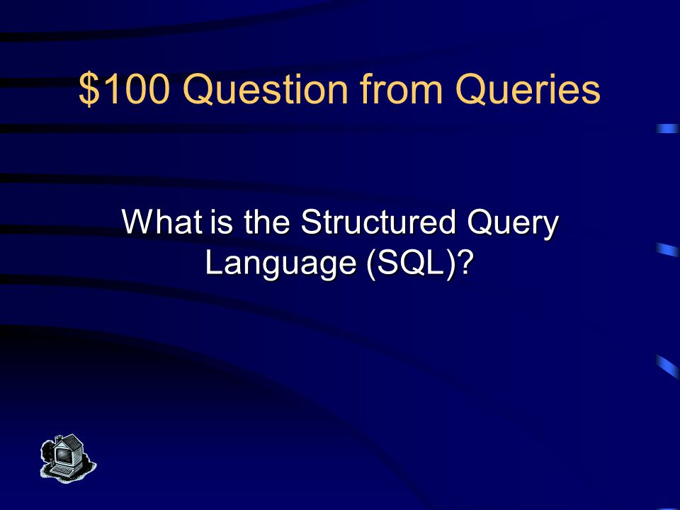 $100 Answer from Queries This language is used to build and manipulate relational databases. It is declarative, rather than procedural.