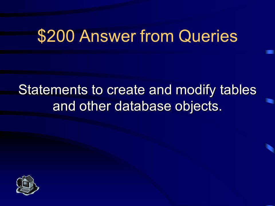 $100 Question from Queries What is the Structured Query Language (SQL)