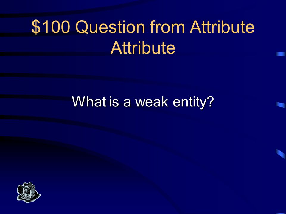 $100 Answer from Attribute Attribute This is considered a class within a class.