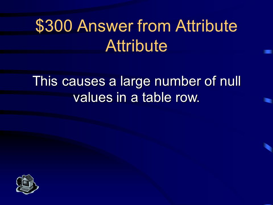 $200 Question from Attribute Attribute What is a multi-valued attribute?