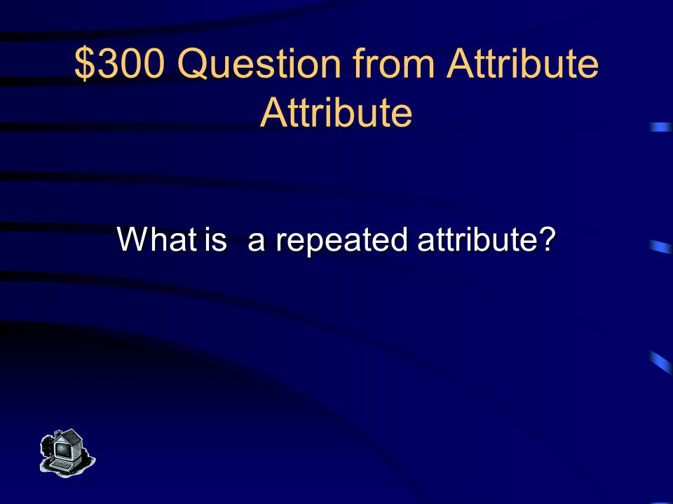 $300 Answer from Attribute Attribute This causes a large number of null values in a table row.